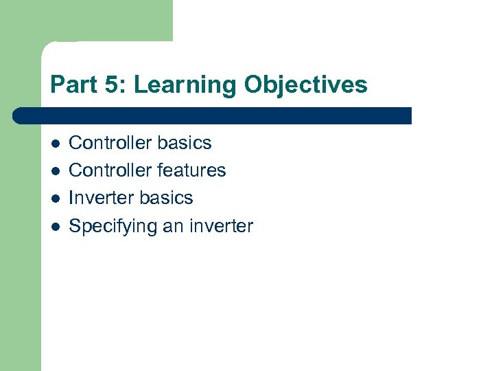 Part 5: Learning Objectives l l Controller basics Controller features Inverter basics Specifying an
