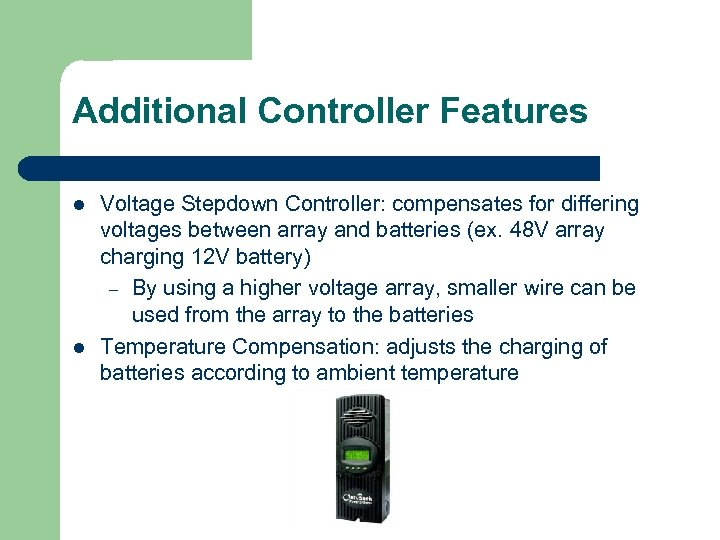 Additional Controller Features l l Voltage Stepdown Controller: compensates for differing voltages between array