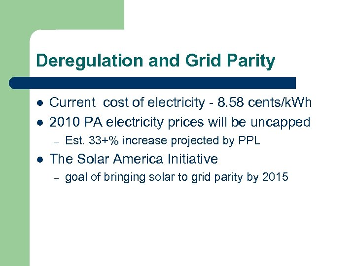 Deregulation and Grid Parity l l Current cost of electricity - 8. 58 cents/k.