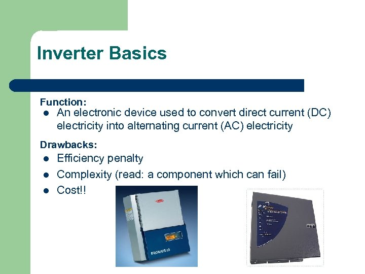 Inverter Basics Function: l An electronic device used to convert direct current (DC) electricity
