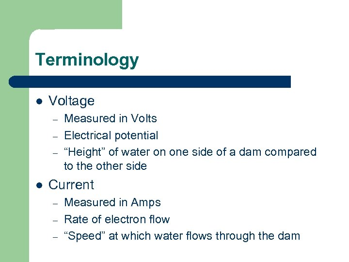 """Terminology l Voltage – – – l Measured in Volts Electrical potential """"Height"""" of"""