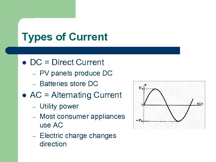 Types of Current l DC = Direct Current – – l PV panels produce