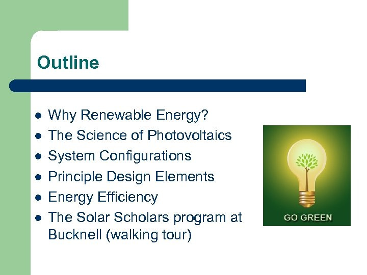 Outline l l l Why Renewable Energy? The Science of Photovoltaics System Configurations Principle