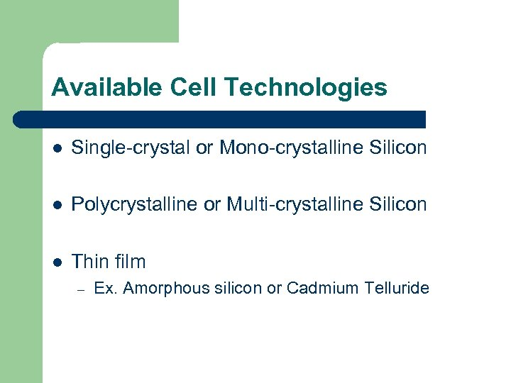 Available Cell Technologies l Single-crystal or Mono-crystalline Silicon l Polycrystalline or Multi-crystalline Silicon l