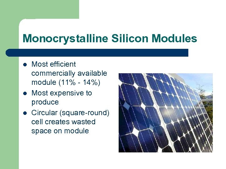 Monocrystalline Silicon Modules l l l Most efficient commercially available module (11% - 14%)