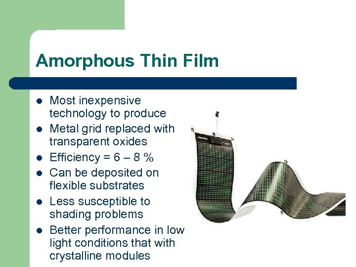 Amorphous Thin Film l l l Most inexpensive technology to produce Metal grid replaced