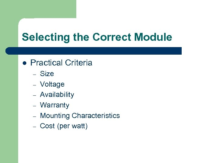 Selecting the Correct Module l Practical Criteria – – – Size Voltage Availability Warranty