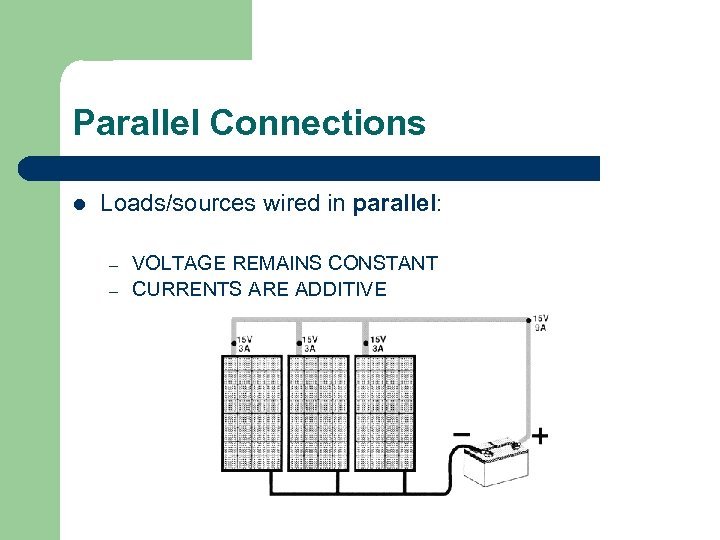Parallel Connections l Loads/sources wired in parallel: – – VOLTAGE REMAINS CONSTANT CURRENTS ARE