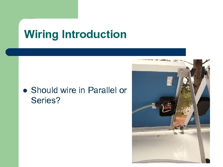 Wiring Introduction l Should wire in Parallel or Series?