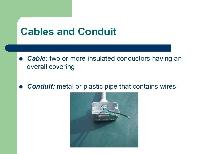 Cables and Conduit l Cable: two or more insulated conductors having an overall covering