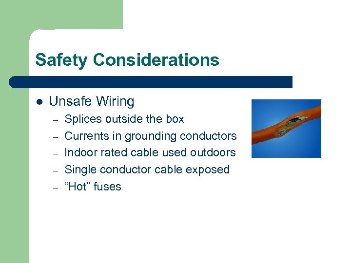 Safety Considerations l Unsafe Wiring – – – Splices outside the box Currents in
