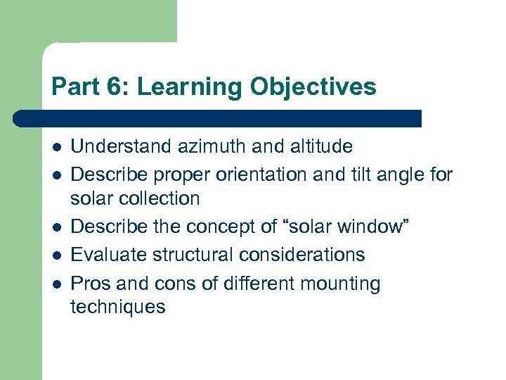 Part 6: Learning Objectives l l l Understand azimuth and altitude Describe proper orientation