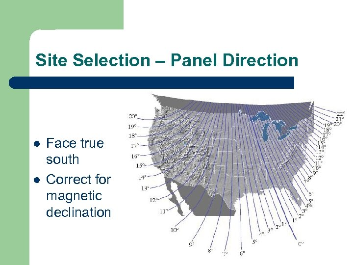 Site Selection – Panel Direction l l Face true south Correct for magnetic declination
