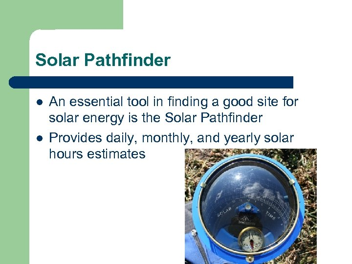 Solar Pathfinder l l An essential tool in finding a good site for solar