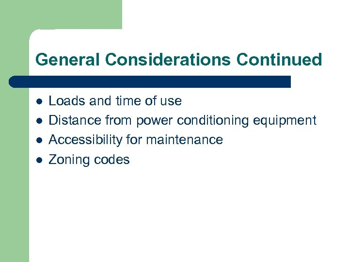 General Considerations Continued l l Loads and time of use Distance from power conditioning