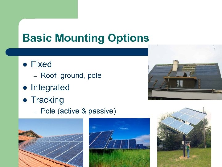 Basic Mounting Options l Fixed – l l Roof, ground, pole Integrated Tracking –