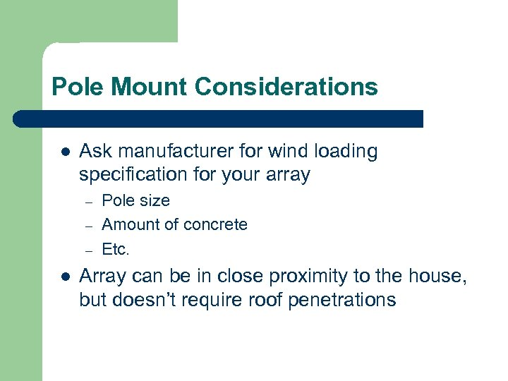 Pole Mount Considerations l Ask manufacturer for wind loading specification for your array –