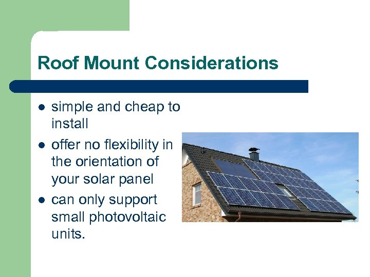 Roof Mount Considerations l l l simple and cheap to install offer no flexibility