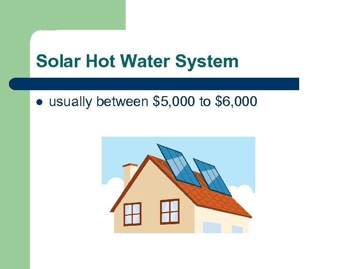 Solar Hot Water System l usually between $5, 000 to $6, 000