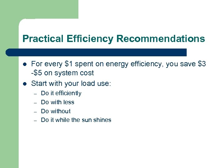 Practical Efficiency Recommendations l l For every $1 spent on energy efficiency, you save