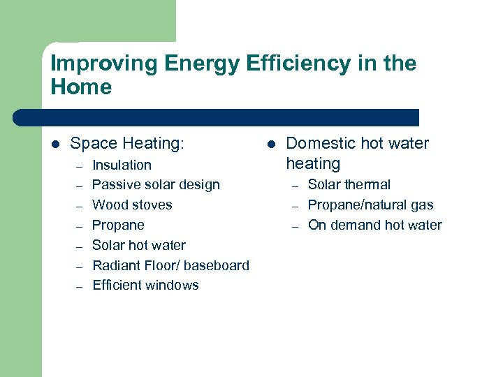 Improving Energy Efficiency in the Home l Space Heating: – – – – Insulation
