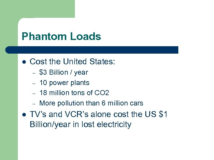 Phantom Loads l Cost the United States: – – l $3 Billion / year