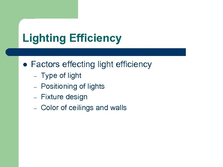 Lighting Efficiency l Factors effecting light efficiency – – Type of light Positioning of