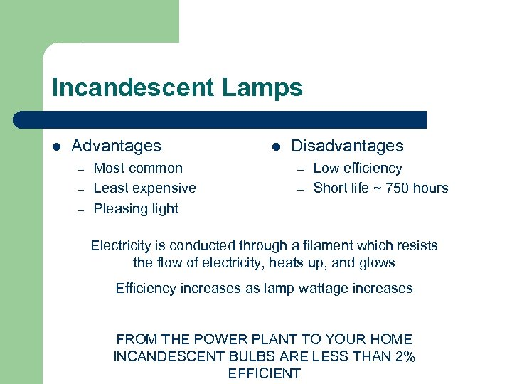 Incandescent Lamps l Advantages – – – Most common Least expensive Pleasing light l