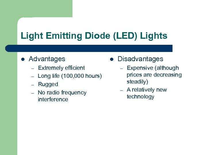 Light Emitting Diode (LED) Lights l Advantages – – Extremely efficient Long life (100,