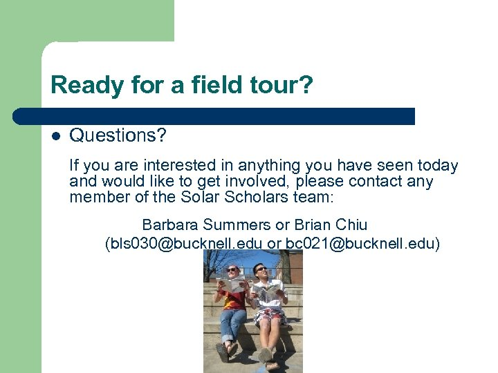Ready for a field tour? l Questions? If you are interested in anything you