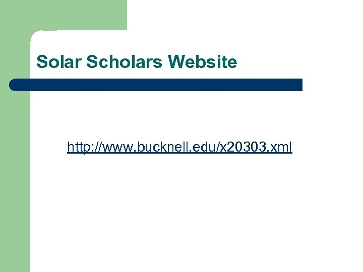 Solar Scholars Website http: //www. bucknell. edu/x 20303. xml