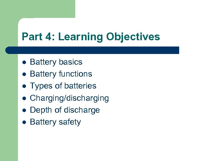 Part 4: Learning Objectives l l l Battery basics Battery functions Types of batteries
