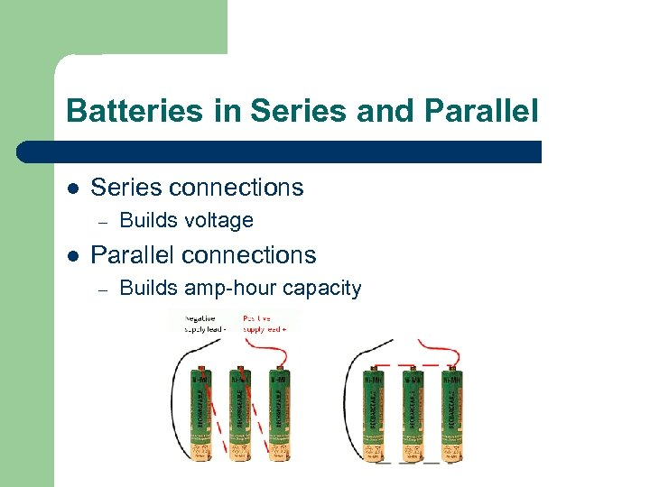 Batteries in Series and Parallel l Series connections – l Builds voltage Parallel connections