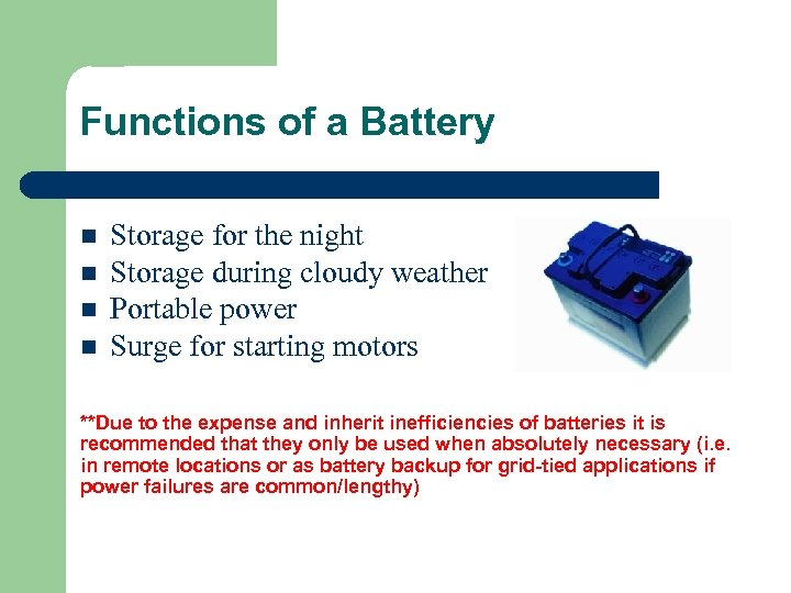 Functions of a Battery n n Storage for the night Storage during cloudy weather