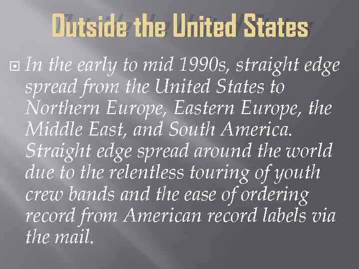 Outside the United States In the early to mid 1990 s, straight edge spread