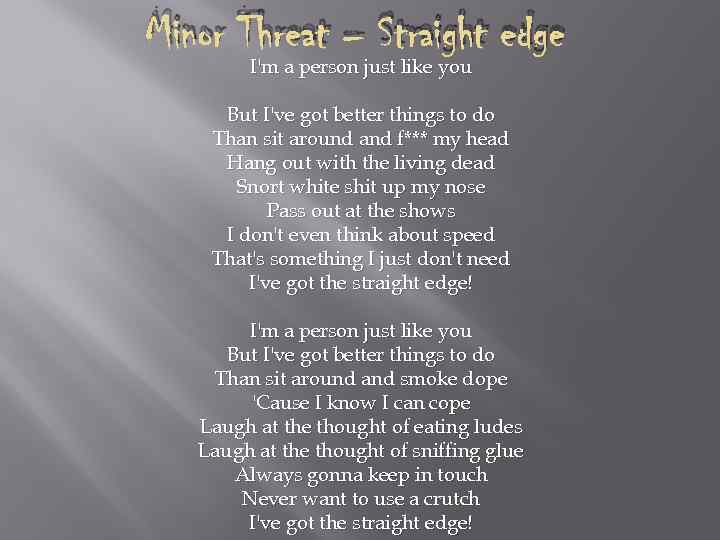 Minor Threat – Straight edge I'm a person just like you But I've got