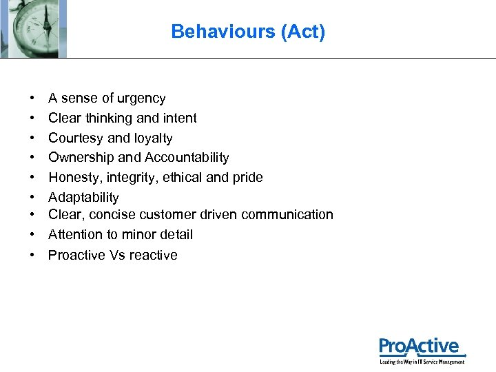 Behaviours (Act) • • • A sense of urgency Clear thinking and intent Courtesy