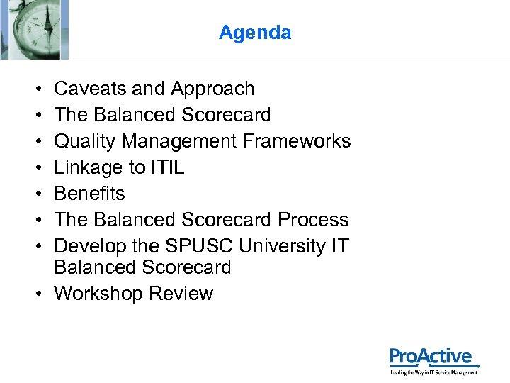 Agenda • • Caveats and Approach The Balanced Scorecard Quality Management Frameworks Linkage to