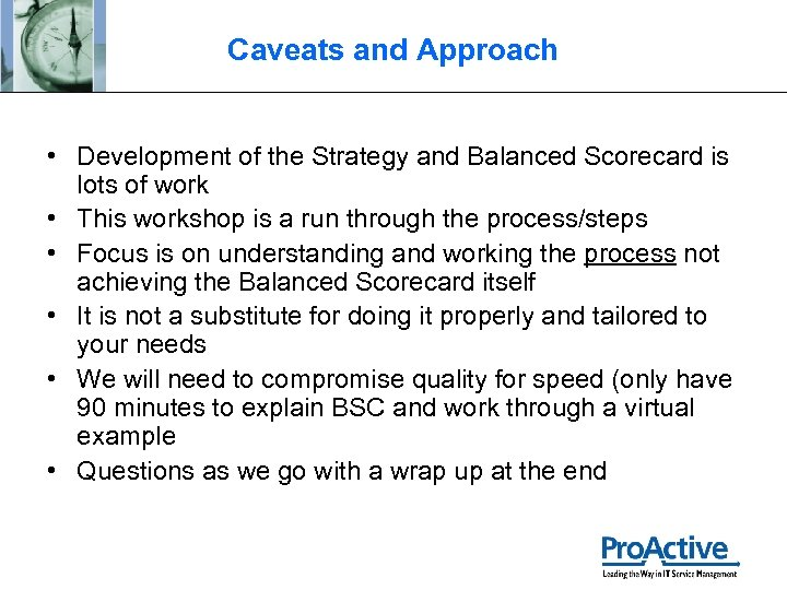 Caveats and Approach • Development of the Strategy and Balanced Scorecard is lots of
