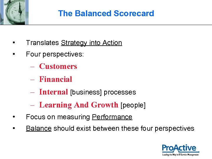 The Balanced Scorecard • Translates Strategy into Action • Four perspectives: – Customers –