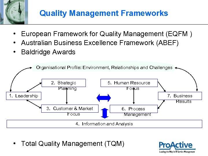 Quality Management Frameworks • European Framework for Quality Management (EQFM ) • Australian Business