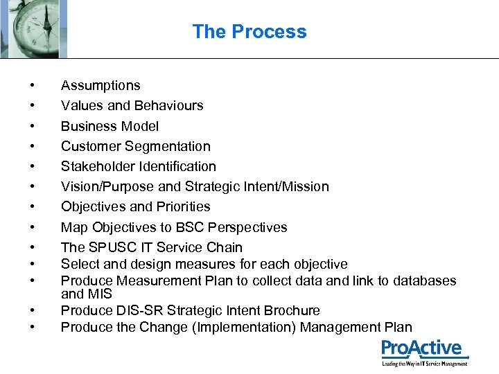 The Process • • • • Assumptions Values and Behaviours Business Model Customer Segmentation