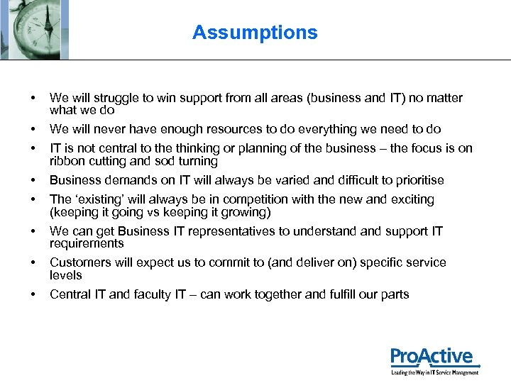 Assumptions • We will struggle to win support from all areas (business and IT)
