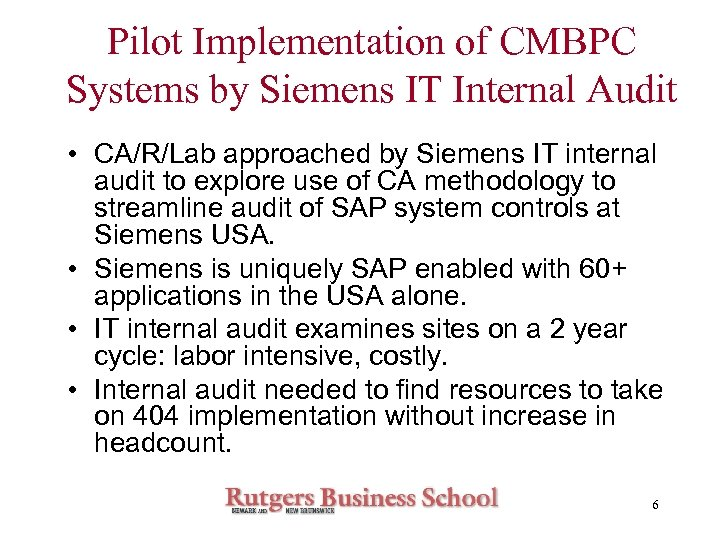 Pilot Implementation of CMBPC Systems by Siemens IT Internal Audit • CA/R/Lab approached by