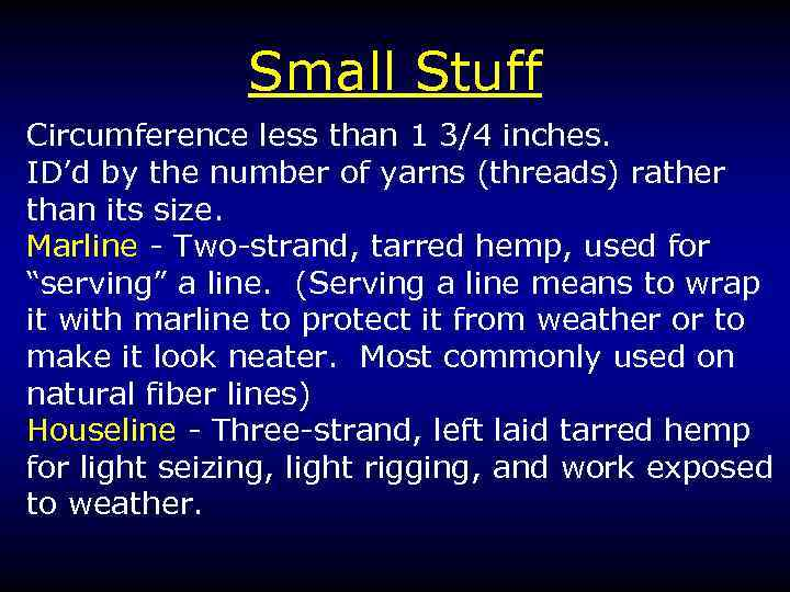 Small Stuff Circumference less than 1 3/4 inches. ID'd by the number of yarns