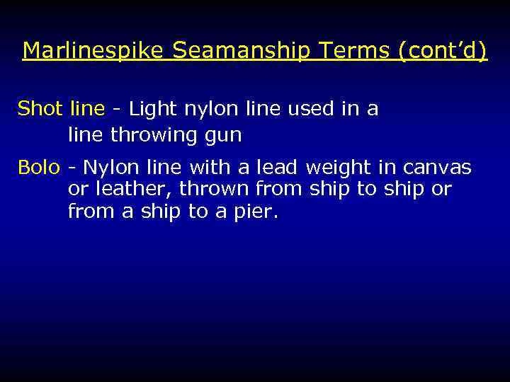 Marlinespike Seamanship Terms (cont'd) Shot line - Light nylon line used in a line