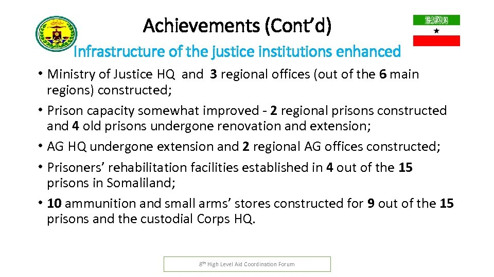 Achievements (Cont'd) Infrastructure of the justice institutions enhanced • Ministry of Justice HQ and