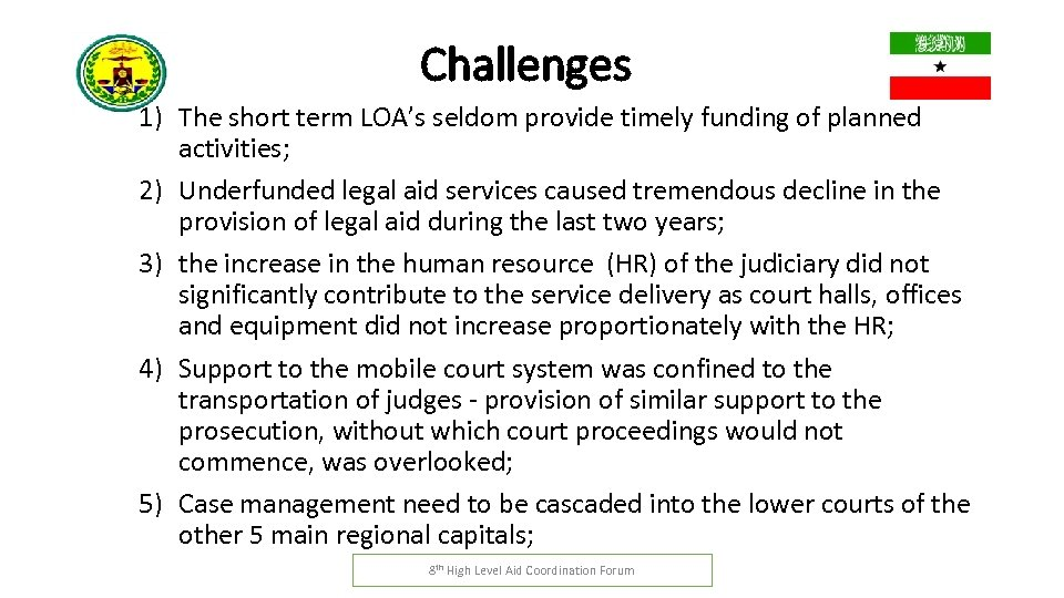 Challenges 1) The short term LOA's seldom provide timely funding of planned activities; 2)