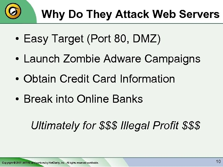 Why Do They Attack Web Servers • Easy Target (Port 80, DMZ) • Launch