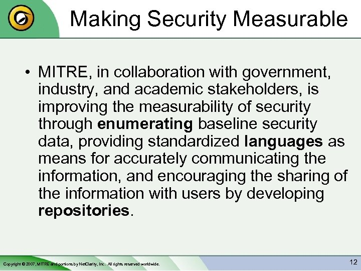 Making Security Measurable • MITRE, in collaboration with government, industry, and academic stakeholders, is